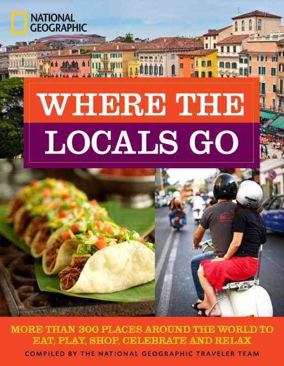 Where the Locals Go By National Geographic Society (U. S.)